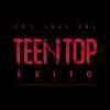 [Pre] Teentop : TEENTOP EXITO