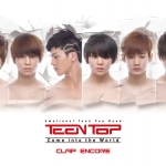 [Pre] Teentop : 1st Single - Come Into The World - CLAP ENCORE (Reissue)